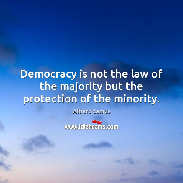 Image, Democracy is not the law of the majority but the protection of the minority.