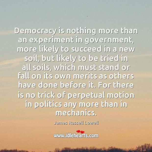 Democracy is nothing more than an experiment in government, more likely to Democracy Quotes Image