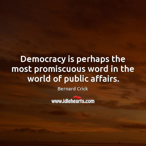 Democracy is perhaps the most promiscuous word in the world of public affairs. Democracy Quotes Image