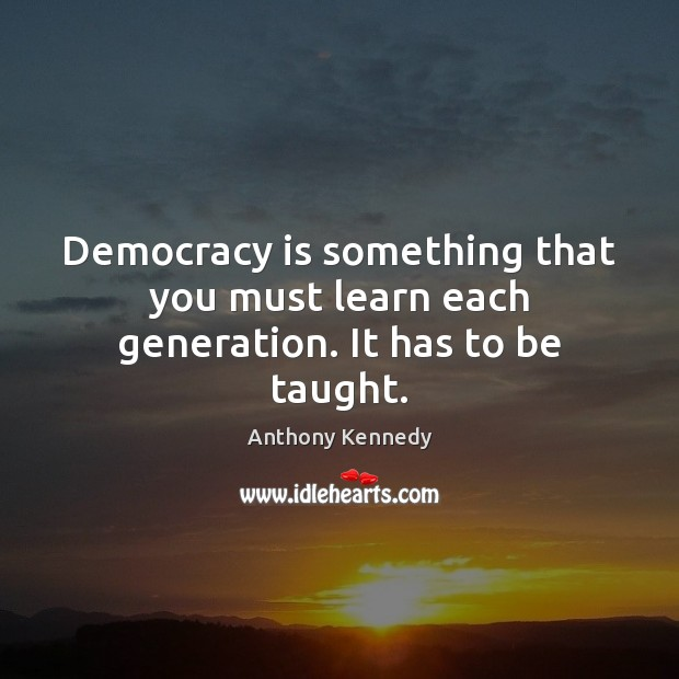 Image, Democracy is something that you must learn each generation. It has to be taught.