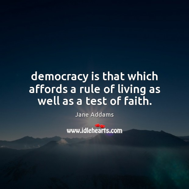Democracy is that which affords a rule of living as well as a test of faith. Democracy Quotes Image