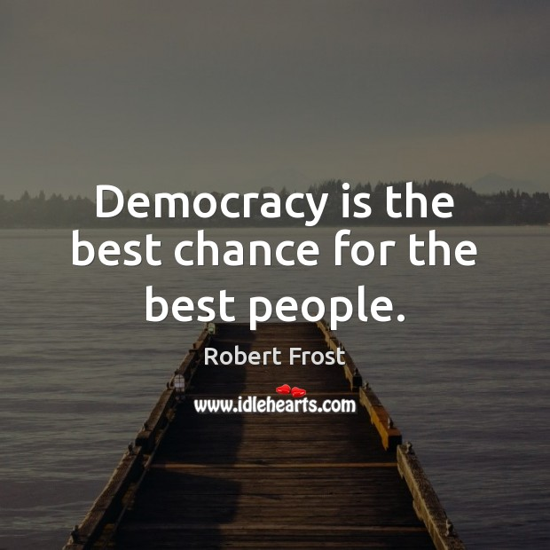 Democracy is the best chance for the best people. Image