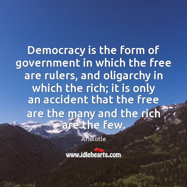 Democracy is the form of government in which the free are rulers, Democracy Quotes Image