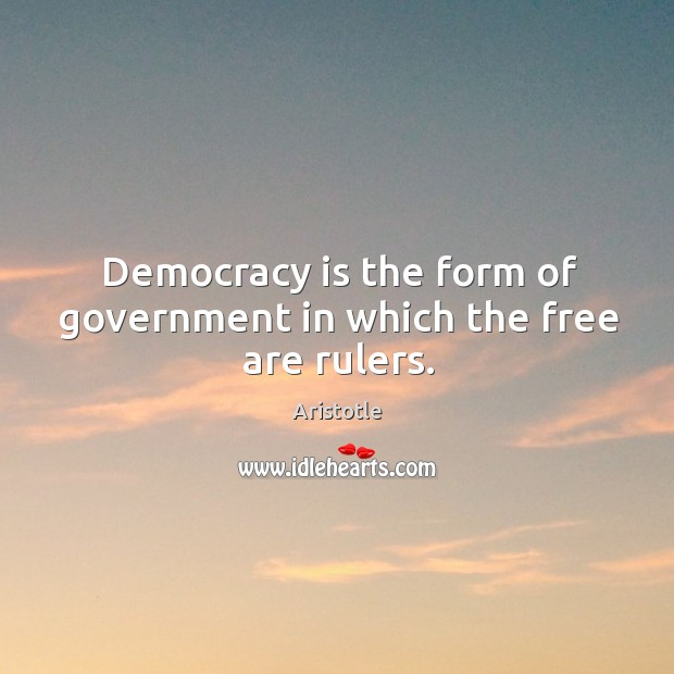 Image, Democracy is the form of government in which the free are rulers.