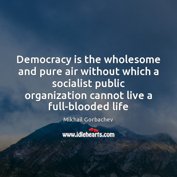 Image, Democracy is the wholesome and pure air without which a socialist public