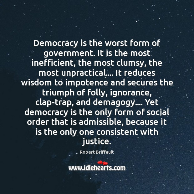 Democracy is the worst form of government. It is the most inefficient, Image