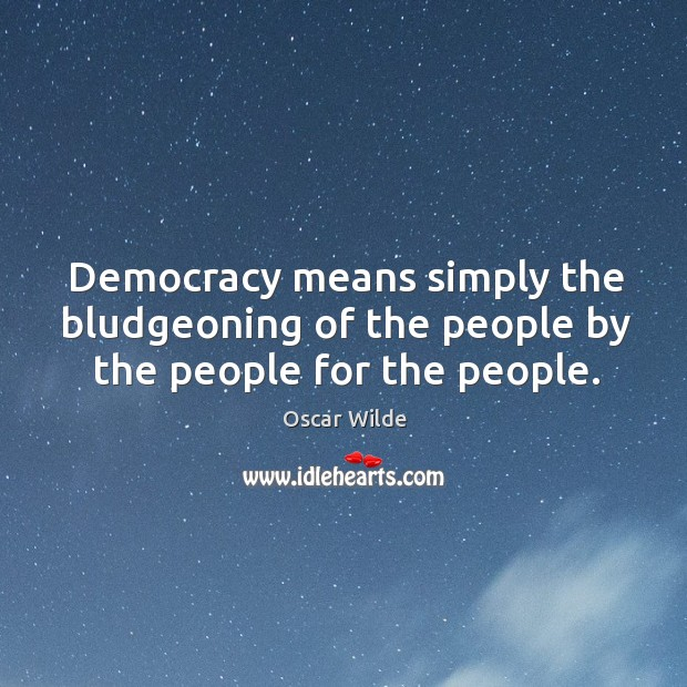 Image, Democracy means simply the bludgeoning of the people by the people for the people.