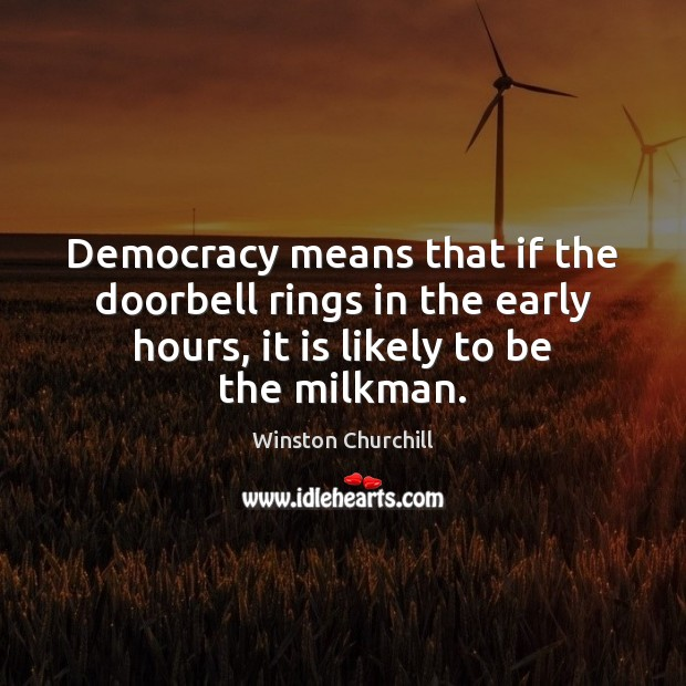 Image, Democracy means that if the doorbell rings in the early hours, it