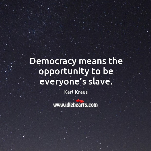 Image, Democracy means the opportunity to be everyone's slave.