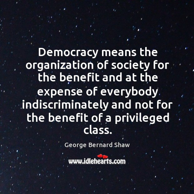 Democracy means the organization of society for the benefit and at the Image