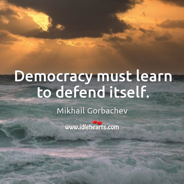 Democracy must learn to defend itself. Image
