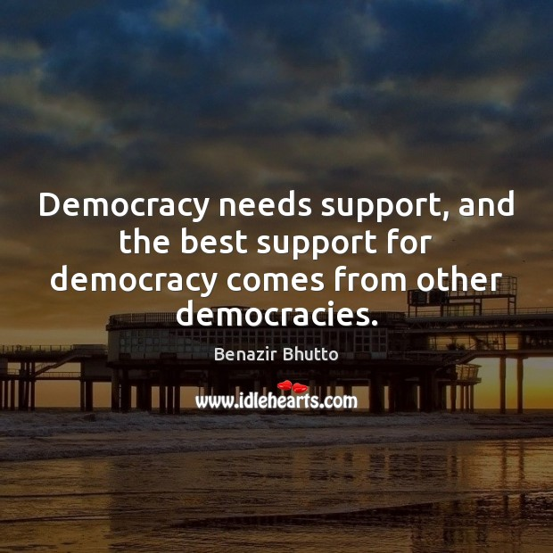 Image, Democracy needs support, and the best support for democracy comes from other democracies.