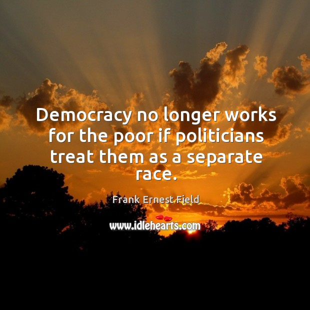 Democracy no longer works for the poor if politicians treat them as a separate race. Image