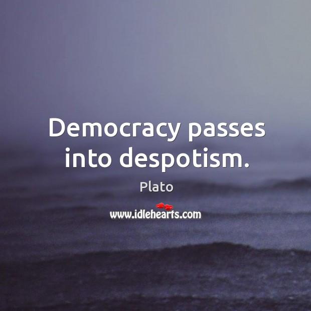 Democracy passes into despotism. Image