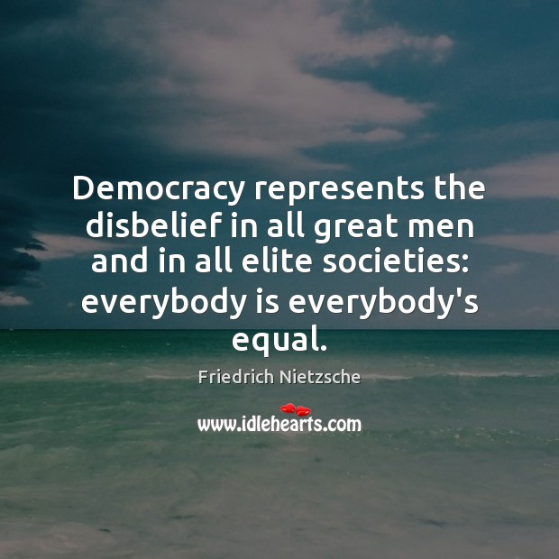 Image, Democracy represents the disbelief in all great men and in all elite