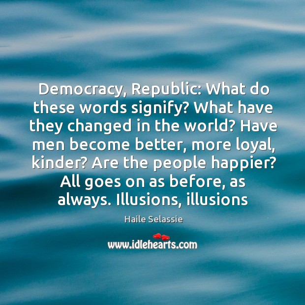 Democracy, Republic: What do these words signify? What have they changed in Haile Selassie Picture Quote