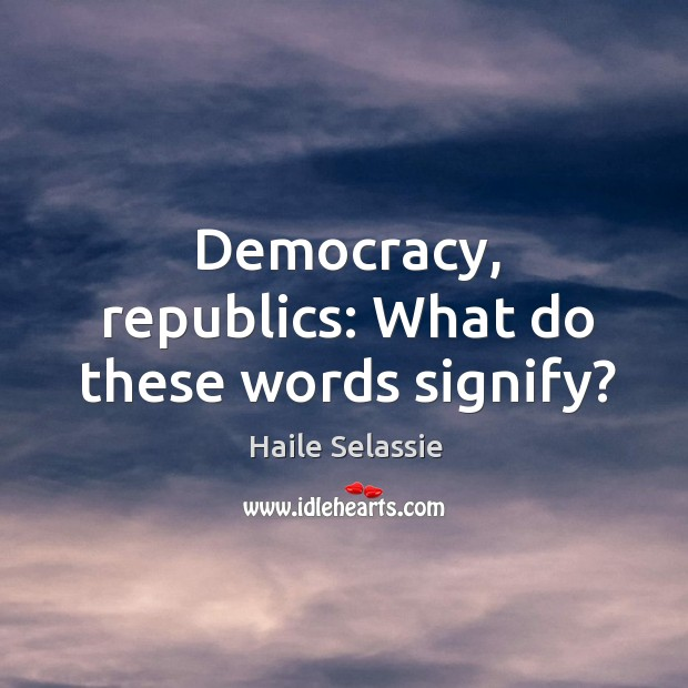 Democracy, republics: What do these words signify? Image