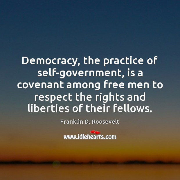 Democracy, the practice of self-government, is a covenant among free men to Franklin D. Roosevelt Picture Quote