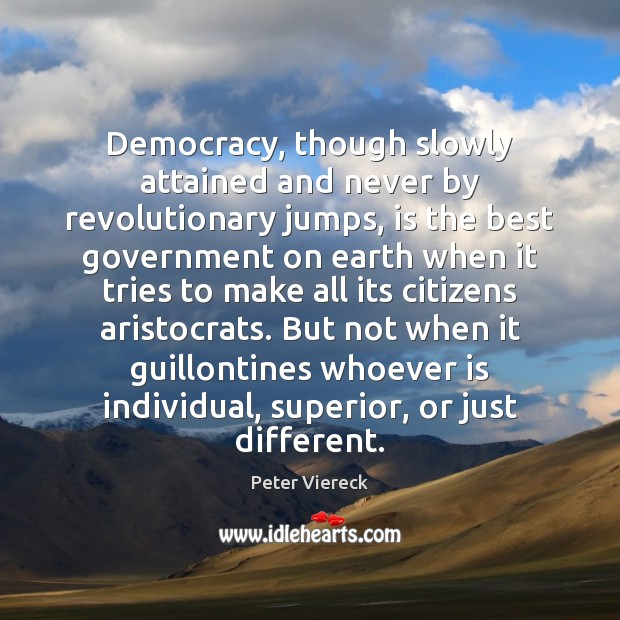 Image, Democracy, though slowly attained and never by revolutionary jumps, is the best