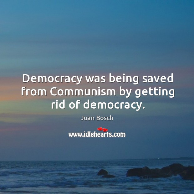 Democracy was being saved from communism by getting rid of democracy. Image