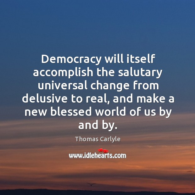 Democracy will itself accomplish the salutary universal change from delusive to real, Image