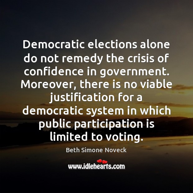 Democratic elections alone do not remedy the crisis of confidence in government. Image