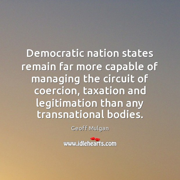 Democratic nation states remain far more capable of managing the circuit of Image