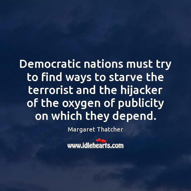 Democratic nations must try to find ways to starve the terrorist and Image