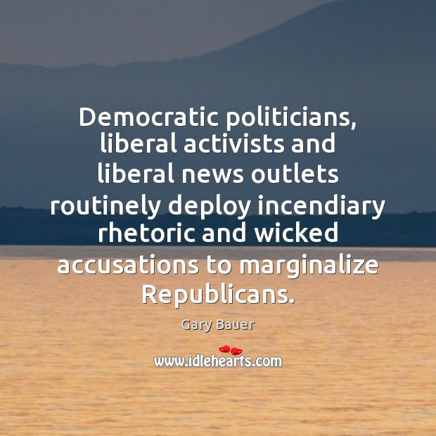 Image, Democratic politicians, liberal activists and liberal news outlets routinely deploy incendiary rhetoric