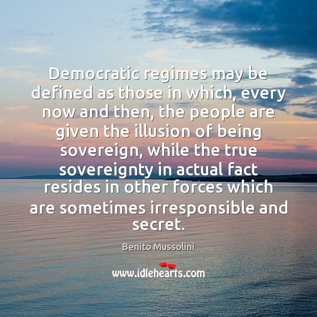 Democratic regimes may be defined as those in which, every now and Image