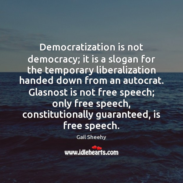 Image, Democratization is not democracy; it is a slogan for the temporary liberalization