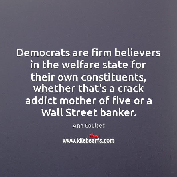 Democrats are firm believers in the welfare state for their own constituents, Image