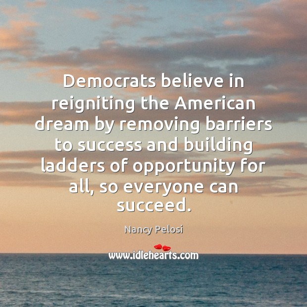 Image, Democrats believe in reigniting the American dream by removing barriers to success