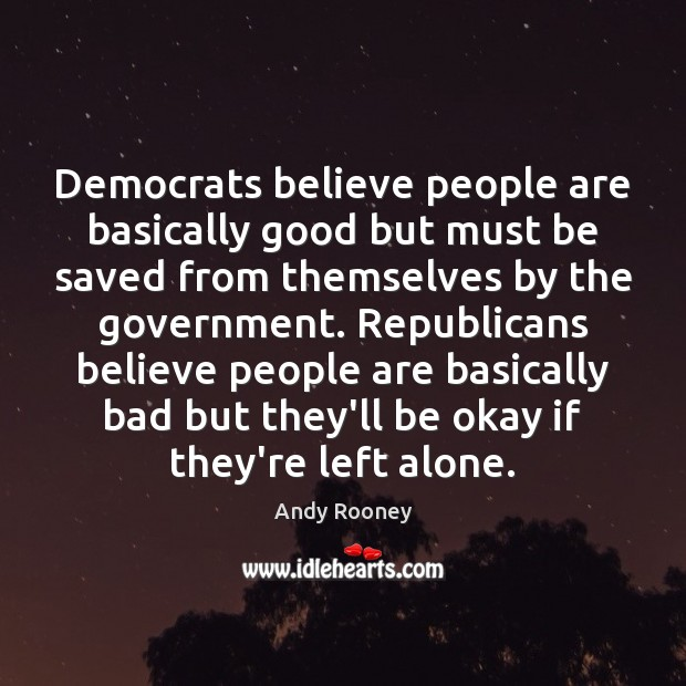 Democrats believe people are basically good but must be saved from themselves Image
