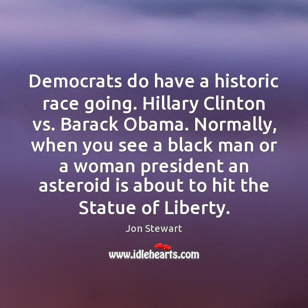 Image, Democrats do have a historic race going. Hillary Clinton vs. Barack Obama.