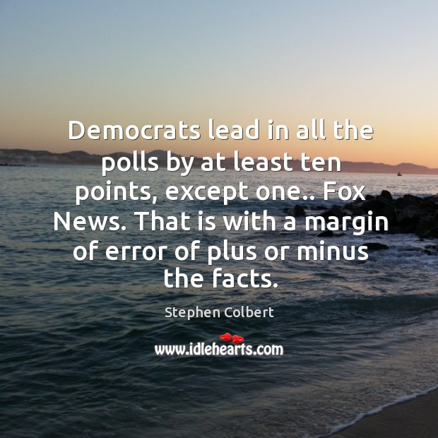 Democrats lead in all the polls by at least ten points, except Image