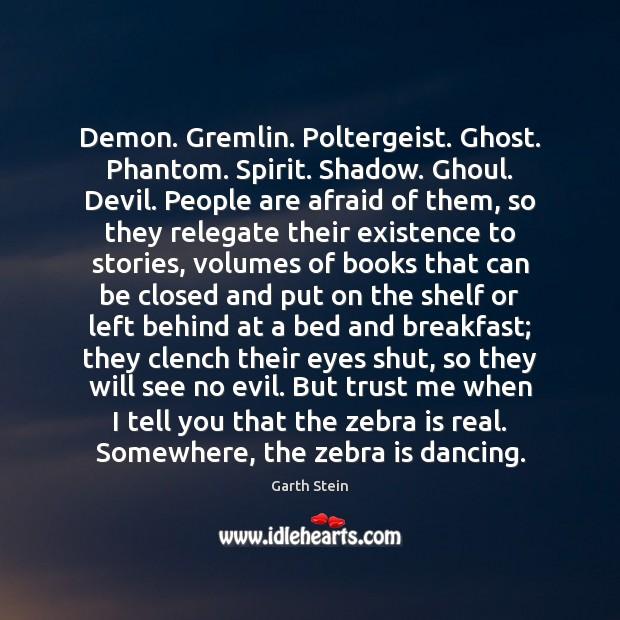 Demon. Gremlin. Poltergeist. Ghost. Phantom. Spirit. Shadow. Ghoul. Devil. People are afraid Image