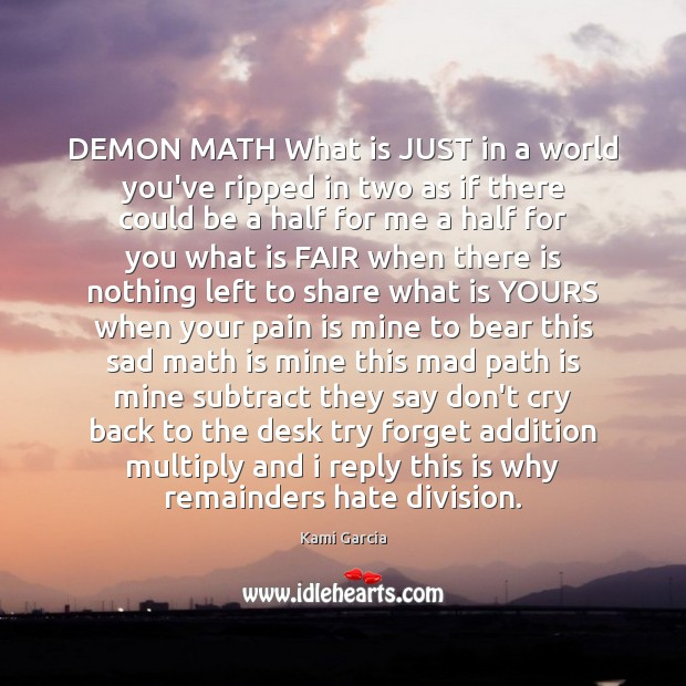 DEMON MATH What is JUST in a world you've ripped in two Kami Garcia Picture Quote