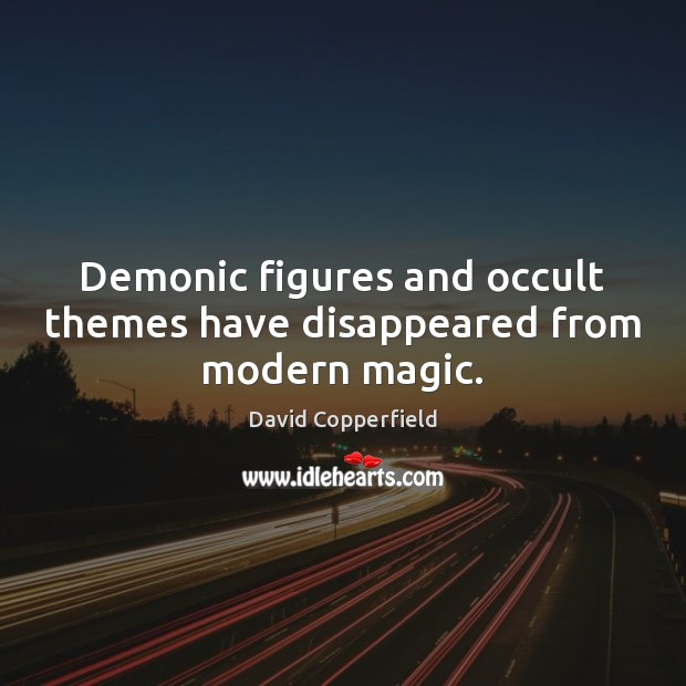 Image, Demonic figures and occult themes have disappeared from modern magic.