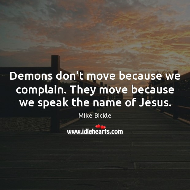 Image, Demons don't move because we complain. They move because we speak the name of Jesus.