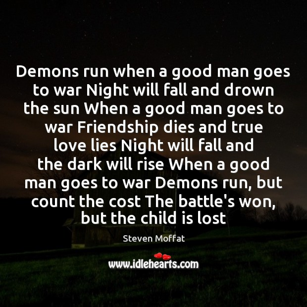 Demons run when a good man goes to war Night will fall Steven Moffat Picture Quote