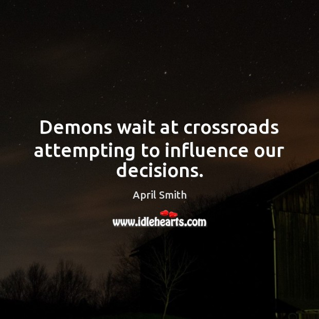 Image, Demons wait at crossroads attempting to influence our decisions.
