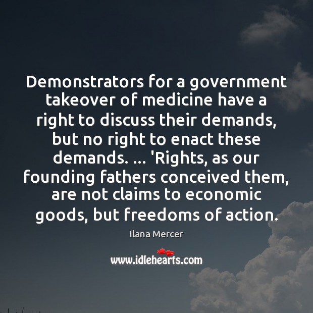 Demonstrators for a government takeover of medicine have a right to discuss Ilana Mercer Picture Quote