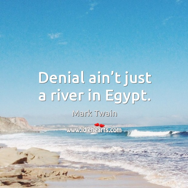 Image, Denial ain't just a river in egypt.