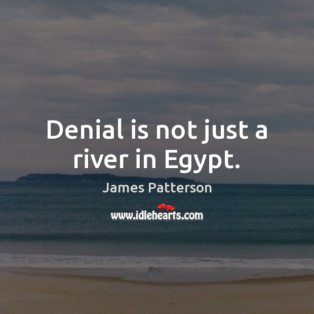 Image, Denial is not just a river in Egypt.