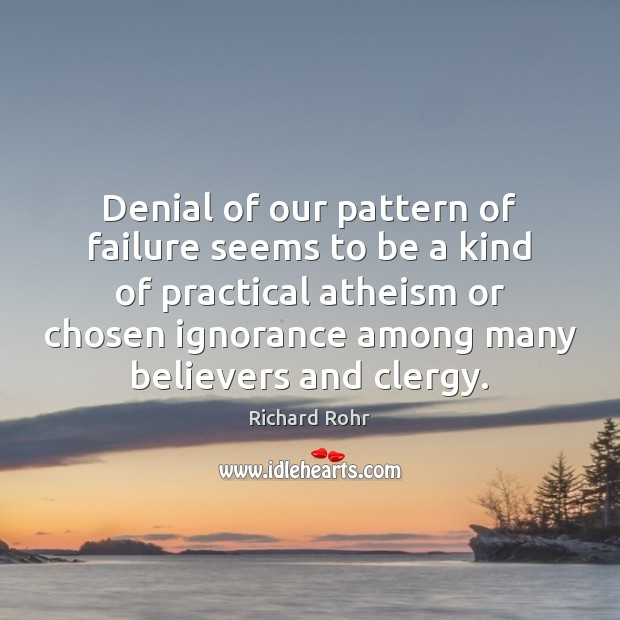 Denial of our pattern of failure seems to be a kind of Richard Rohr Picture Quote