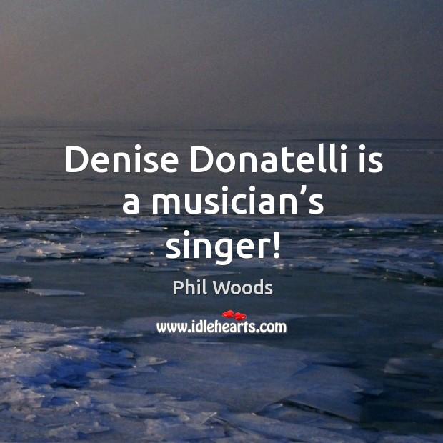 Denise Donatelli is a musician's singer! Image