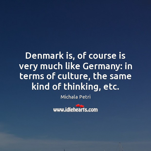 Denmark is, of course is very much like Germany: in terms of Michala Petri Picture Quote