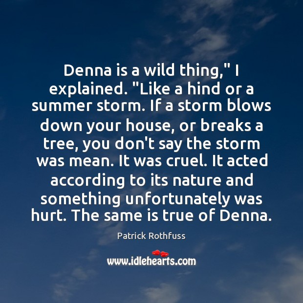 "Denna is a wild thing,"" I explained. ""Like a hind or a Patrick Rothfuss Picture Quote"