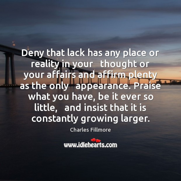 Deny that lack has any place or reality in your   thought or Image